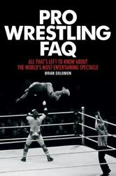 Pro Wrestling FAQ: All That#x27;s Left to Know About the World#x27;s Most Entertaining $4.99