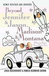Beyond Jennifer & Jason Madison & Montana: What to Name Your Baby Now by Linda