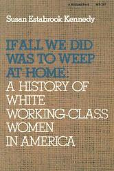 If All We Did Was Weep at Home: A History of White Working-Class Women in Americ