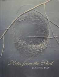 Hanna Kay NOTES FROM THE SHED: TO NATURE WHILE SHE'S STILL AROUND 1st Ed. SC Boo