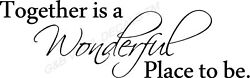 Together Is A Wonderful Place To Be Vinyl Wall Decal Wall Letters 10quot; x 32quot; $12.87