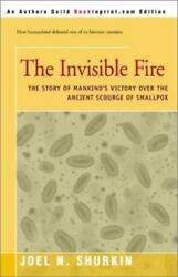 The Invisible Fire: The Story of Mankind's Victory Over the Ancient Scourge of S