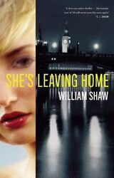 She's Leaving Home - William Shaw (2014 Hardcover) - NEW FREE - SHIP