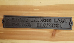 He Who Laughs Last Thinks Slowest Sign Cast Iron Wall Plaque $16.99