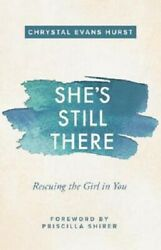 She's Still There : Rescuing the Girl in You by Chrystal Evans Hurst (2017...