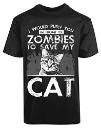 I Would Pushed You In Front Of Zombies To Save My Cat New Men's Shirt Cool Tees