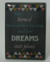 B She turned her can'ts into cans dreams into plans Magnet MINI PLAQUE ganz