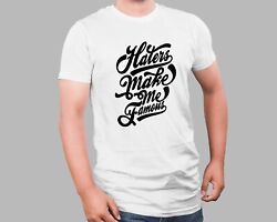 Haters Make Me Famous T Shirts Funny Gift Novelty Meme Tee Shirt GBP 16.99