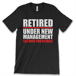 Retired Under New Management See Wife For Details New Men's Shirt Funny Top Tees