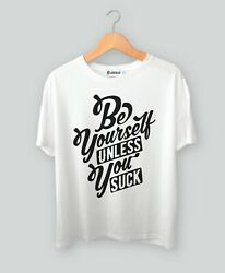 Be Yourself Unless You Suck T Shirts Funny Gift Novelty Meme Tee Shirt GBP 24.99