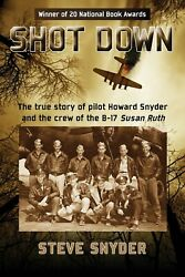 Shot Down: The true story of pilot Howard Snyder and the crew of the B-17 Susan
