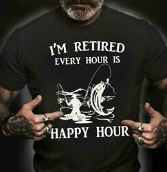 Fishing I'm Retired Every Hour Is Happy Hour Men T-Shirt Cotton S-6XL Black