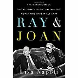 Ray and Joan : The Man Who Made the Mcdonald's Fortune and the Woman Who...