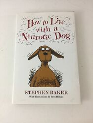 How to Live with a Neurotic Dog Stephen Baker 1994 Hardcover Dust Jacket $11.70