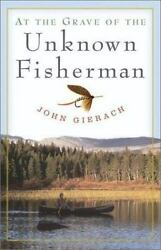 At the Grave of the Unknown Fisherman [ Gierach John ] Used - Good