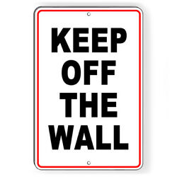 Keep Off The Wall Metal Sign Or Decal 6 SIZES warning attention do not W093 $36.89