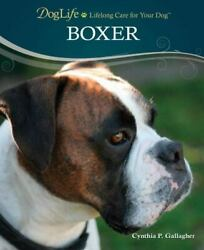 BOXER Dog Life: Lifelong Care for Your Dog Boxer by Cynthia P. Gallagher... $8.99