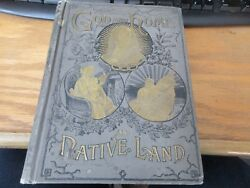 Antique For God and Home and Native Land First Edition 1891 World#x27;s Choices Gems $100.00