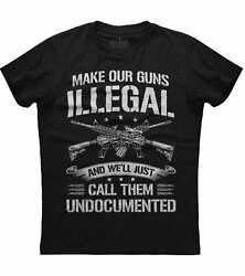 Men#x27;s Make Our Guns Illegal We#x27;ll Call Them Undocumented New Black T shirt $15.95