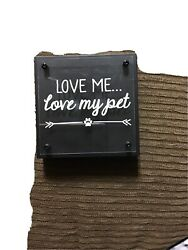 Happy home Inspirational Sayings Home Decor Love Me Love My Pet $6.75