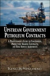 Upstream Government Petroleum Contracts King amp; Spalding 2017 9781578235070 $5.99