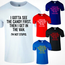 I Gotta See the Candy First Then I Get In Van I#x27;m Not Stupid Men Funny T Shirt $13.99