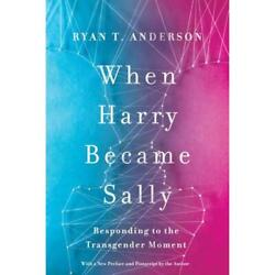 When Harry Became Sally: Responding to the Transgender Movement $19.99