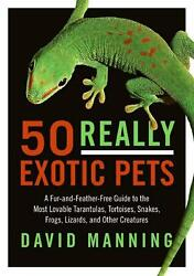 50 Really Exotic Pets: A Fur-And-Feather-Free Guide to the Most Lovable Tarantul $20.16
