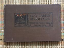 Log Cabins and Cottages:  How to Build and Furnish Them 1920 HB R
