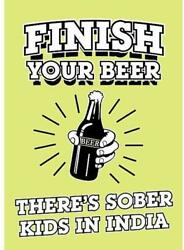 Finish Your BEER  .- There's Sober Kids in INDIA.. refrigerator magnet  $8.97