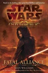 Fatal Alliance (Star Wars: The Old Republic Book 1) by Williams Sean