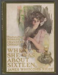 1911 BOOK - WHEN SHE WAS ABOUT SIXTEEN - JAMES RILEY - HOWARD CHANDLER CHRISTY