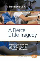 A Fierce Little Tragedy: Thought Passion and Self-Formation in the Philosop…