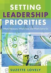 Setting Leadership Priorities: What?s Necessary What?s Nice and What?s Got…