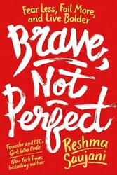 Brave Not Perfect Fear Less Fail More and Live Bolder by Reshma Saujani (PDF)