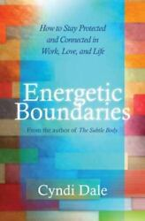 Energetic Boundaries: How to Stay Protected and Connected in Work Love and Lif