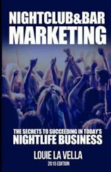 Nightclub and Bar Marketing: The Secrets to Succeeding in Today's Nightlife Busi