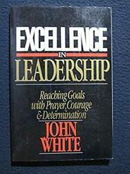 Excellence in Leadership: Reaching Goals with Prayer Courage and Determinatio..
