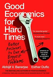 Good Economics for Hard Times : Better Answers to Our Biggest Problems by Abhiji