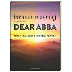 Dear Abba : Morning and Evening Prayer by Brennan Manning Paperback $8.99