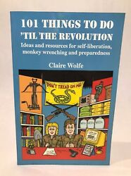 101 Things to do 'til Revolution : Ideas Resources Monkey Wrenching Preparedness $15.99