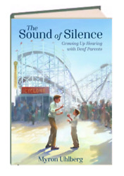 The Sound of Silence: Growing Up Hearing with Deaf Parents by Myron Uhlberg $9.99