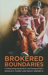 Brokered Boundaries : Creating Immigrant Identity in Anti Immigrant Times by Ma…