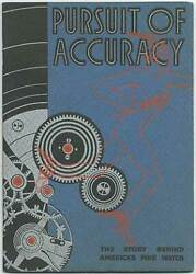 Pursuit of Accuracy The Story Behind America#x27;s Fine Watch First Edition 1937 $85.00