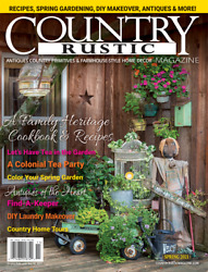 COUNTRY RUSTIC MAGAZINE *SPRING 2021 ***PRIMITIVE COLONIAL *ANTIQUES $7.98
