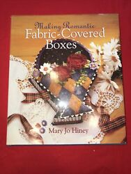 Making Romantic Fabric Covered Boxes by Mary Jo Hiney 1998 $7.99