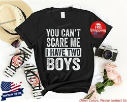 You Can#x27;t Scare Me I Have Two Boys Funny Gift for Mom Dad Tshirt $19.92