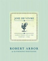 Joie De Vivre: Simple French Style for Everyday Living $5.10