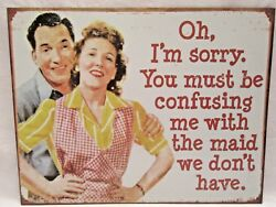 You Must Be Confusing Me With The Maid Kitchen Wall Art Decoration Tin Sign $29.95