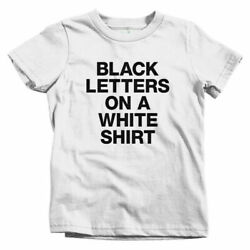 Black Letters on a White Shirt Kids T shirt Baby Toddler Youth Tee Novelty $24.99